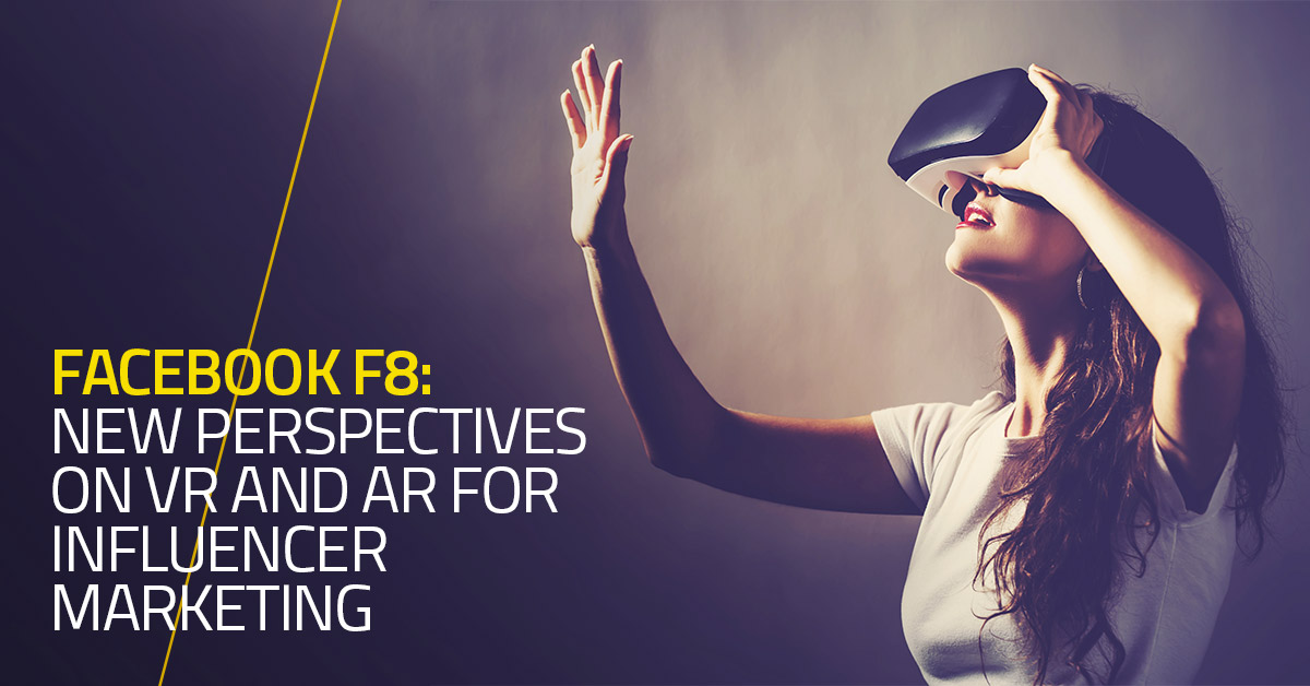 Facebook F8: new perspectives on VR and AR for Influencer Marketing