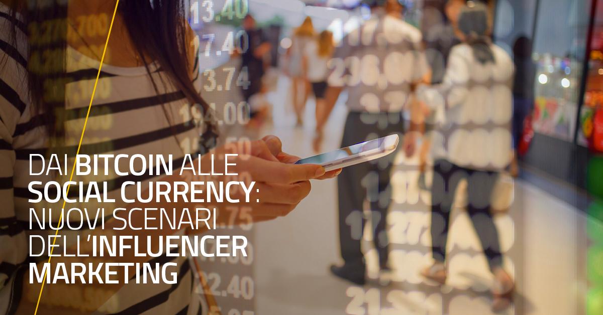 Dai Bitcoin alle Social currency: nuovi scenari dell'Influencer Marketing