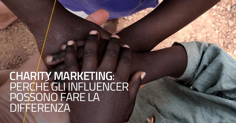Charity Marketing: perché gli Influencer possono fare la differenza